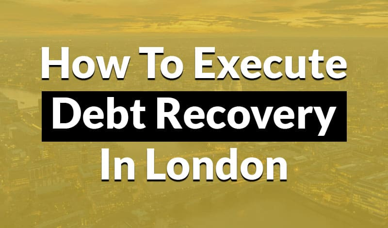 how to execute debt recovery in london